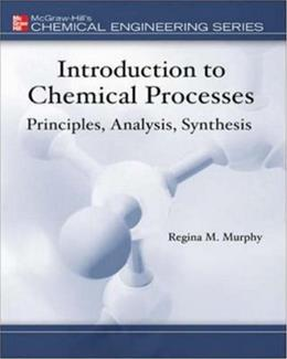Introduction to Chemical Processes: Principles, Analysis, Synthesis, by Murphy 9780072849608
