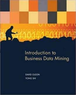Introduction To Business Data Mining, by Olson 9780072959710