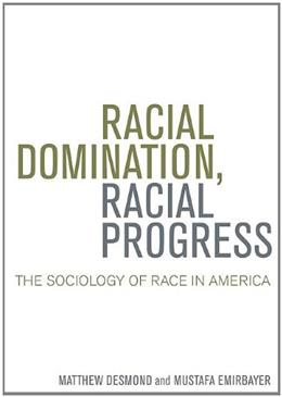 Racial Domination, Racial Progress:  The Sociology of Race in America, by Desmond 9780072970517