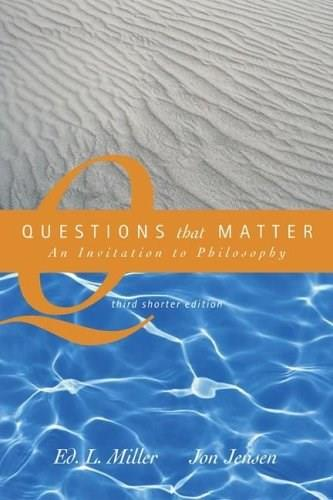 Questions that Matter: An Invitation to Philosophy, by Miller, 3rd Shorter Edition 9780072975017