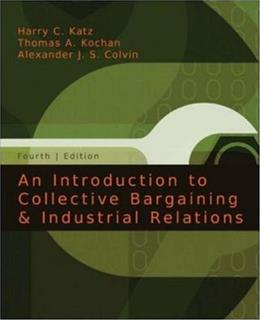 Introduction to Collective Bargaining and Industrial Relations, by Katz, 4th Edition 9780073137155