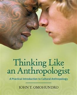 Thinking Like an Anthropologist: A Practical Introduction to Cultural Anthropology 1st 9780073195803