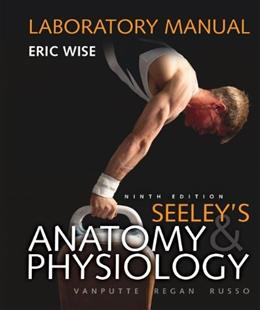 Seeleys Anatomy and Physiology, by Vanputte, 9th Edition, Laboratory Manual 9780073250748