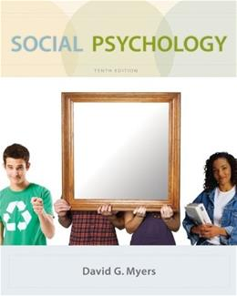 Social Psychology, by Myers, 10th Edition 9780073370668