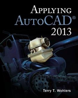 Applying AutoCAD 2013, by Wohlers, 4th Edition 9780073375519