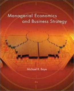 Managerial Economics and Business Strategy, by Baye, 6th Edition 9780073375687