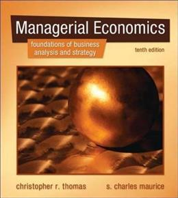 Managerial Economics: Foundations of Business Analysis and Strategy, by Thomas, 10th Edition 9780073375915