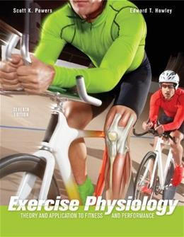 Exercise Physiology: Theory and Application to Fitness and Performance, by Powers, 7th Edition 9780073376479