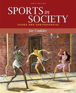 Sports in Society: Issues and Controversies, by Coackley, 10th Edition 9780073376547