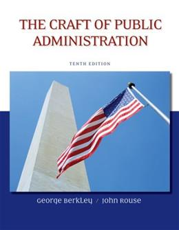 Craft of Public Administration, by Berkley, 10th Edition 9780073378954
