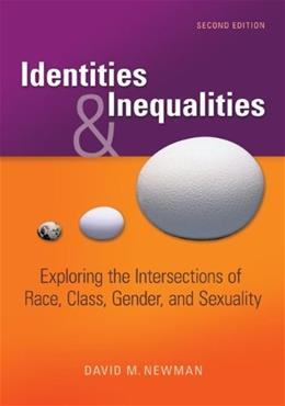 Identities and Inequalities: Exploring the Intersections of Race, Class, Gender, and Sexuality, by Newman, 2nd Edition 9780073380100