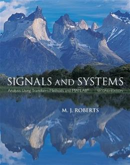 Signals and Systems: Analysis Using Transform Methods and MATLAB, by Roberts, 2nd Edition 9780073380681