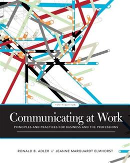 Communicating at Work: Principles and Practices for Business and the Professions, by Adler, 10th Edition 9780073385174