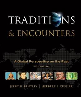 Traditions and Encounters: A Global Perspective on the Past, by Bentley, 5th Edition 9780073385648