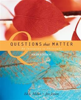 Questions that Matter: An Invitation to Philosophy 6 9780073386560