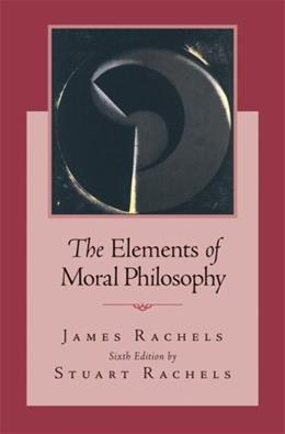 Elements of Moral Philosophy, by Rachels, 6th Edition 9780073386713