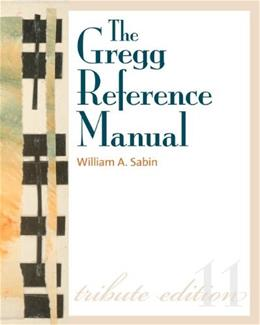 Gregg Reference Manual: A Manual of Style, Grammar, Usage, and Formatting, by Sabin, 11th Edition 9780073397108