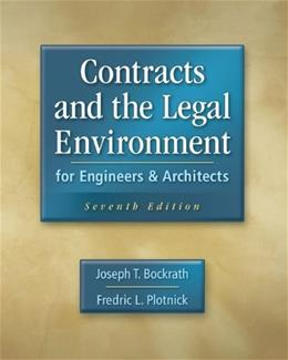 Contracts and the Legal Environment for Engineers and Architects, by Bockrath, 7th Edition 9780073397849