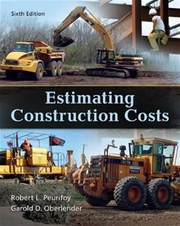 Estimating Construction Costs, by Peurifoy, 6th Edition 9780073398013