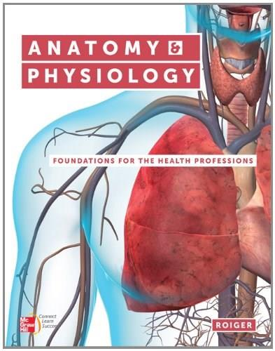 Anatomy and Physiology: Foundations for the Health Professions, by Roiger 9780073402123