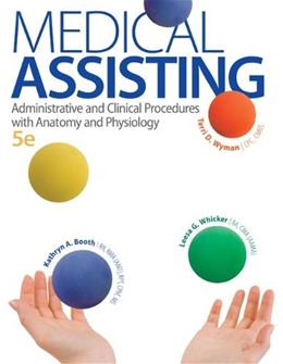 Medical Assisting: Administrative and Clinical Procedures with Anatomy and Physiology, by Booth, 5th Edition 9780073402321
