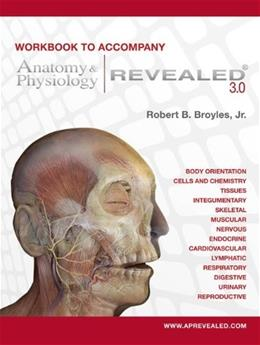 Anatomy and Physiology Revealed Version 3.0, by Broyles, 2nd Edition, Workbook 9780073403670