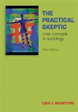 Practical Skeptic: Core Concepts in Sociology, by McIntyre, 5th Edition 9780073404400