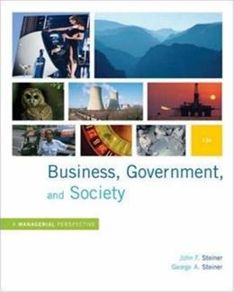 Business, Government and Society: A Managerial Perspective, by Steiner, 12th Edition 9780073405056