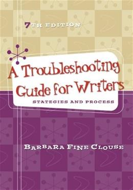 A Troubleshooting Guide for Writers: Strategies and Process 7 9780073405919