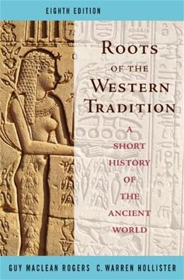 Roots of the Western Tradition: A Short History of The Ancient World, by Hollister, 8th Edition 9780073406947