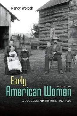 Early American Women: A Documentary History 1600-1900, by Woloch, 3rd Edition 9780073407081