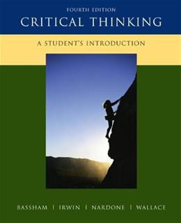 Critical Thinking: A Students Introduction, by Bassham, 4th Edition 9780073407432