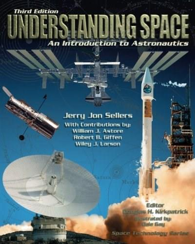 Understanding Space: An Introduction to Astronautics, 3rd Edition (Space Technology) 9780073407753