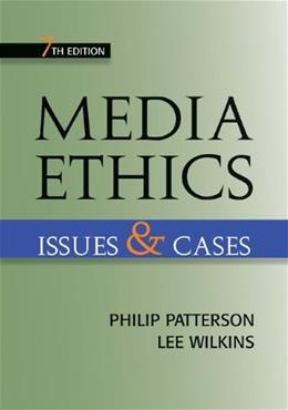 Media Ethics: Issues and Cases, by Patterson, 7th Edition 9780073511948