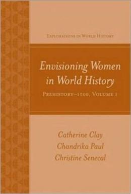 Envisioning Women in World History, by Clay, Volume 1: Prehistory to 1500 9780073513225