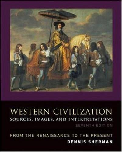 Western Civilization: Sources, Images, and Interpretations, from the Renaissance to the Present, by Sherman, 7th Edition 9780073513249