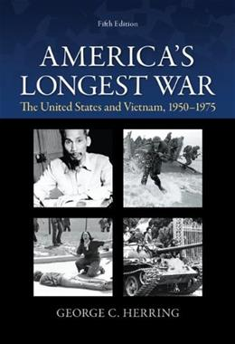 Americas Longest War: The United States and Vietnam, 1950-1975, by Herring, 5th Edition 9780073513256