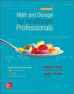 MATH AND DOSAGE CALCULATIONS FOR HEALTHCARE PROFESSIONALS 5 9780073513805