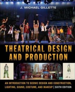 Theatrical Design and Production: An Introduction to Scene Design and Construction, Lighting, Sound, Costume, and Makeup, by Gillette, 6th Edition 9780073514192