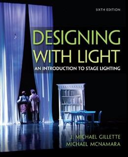 Designing with Light: An Introduction to Stage Lighting, by Gillette. 6th Edition 9780073514239
