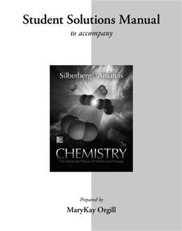 Student Solutions Manual for Silberberg Chemistry: The Molecular Nature of Matter and Change 7 9780073518299