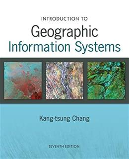Introduction to Geographic Information Systems, by Chang, 7th Edition 9780073522906