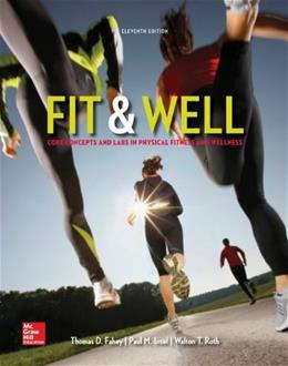 Fit and Well: Core Concepts and Labs in Physical Fitness and Wellness, by Fahey, 11th Edition 9780073523477