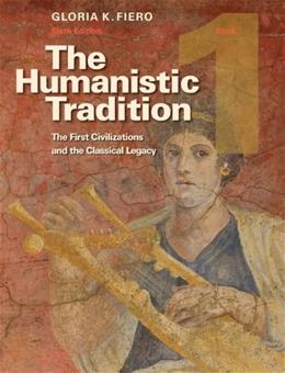 Humanistic Tradition, by Fiero, 6th Edition, Book 1: The 1st Civilizations and the Classical Legacy 9780073523972