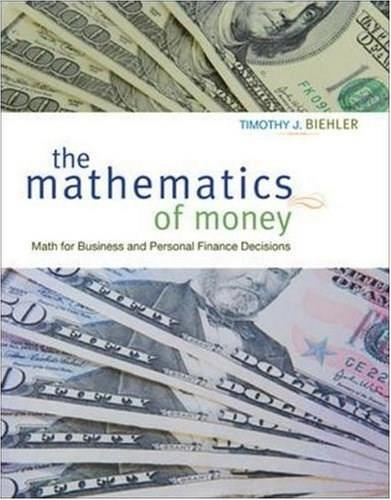 Mathematics of Money: Math for Business and Personal Finance Decisions, by Biehler 9780073524825