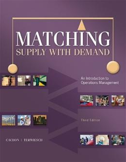Matching Supply with Demand: An Introduction to Operations Management 3 9780073525204