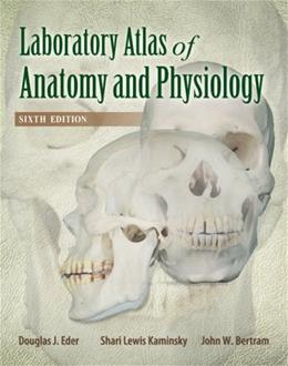 Laboratory Atlas of Anatomy and Physiology, by Eder, 6th Edition 9780073525679