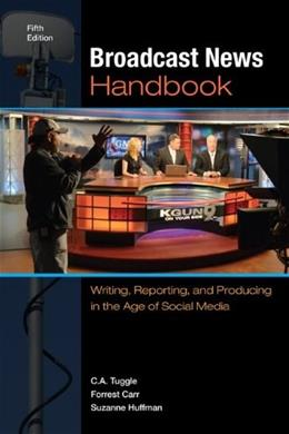 Broadcast News Handbook: Writing, Reporting, and Producing in the Age of Social Media, by Tuggle, 5th Edition 9780073526225