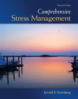 Comprehensive Stress Management, by Greenberg, 13th Edition 9780073529721