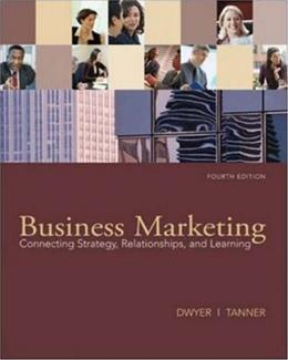 Business Marketing: Connecting Strategy, Relationships, and Learning, by Dwyer, 4th Edition 9780073529905